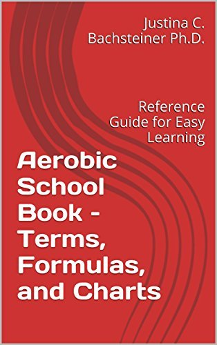 Aerobic School Book - Terms, Formulas, and Charts: Reference Guide for Easy Learning  by  Justina C. Bachsteiner