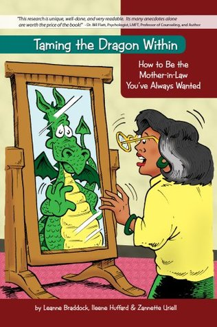 taming the dragon within: how to be the mother-in-law youve always wanted Leanne Braddock