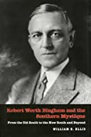 Robert Worth Bingham and the Southern Mystique  by  William E Ellis