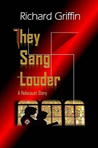 They Sang Louder: A Holocaust Story Richard Griffin
