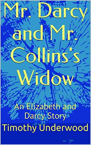 Mr. Darcy and Mr. Collinss Widow: An Elizabeth and Darcy Story Timothy Underwood