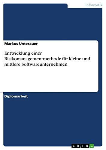 Entwicklung einer Risikomanagementmethode für kleine und mittlere Softwareunternehmen  by  Markus Unterauer