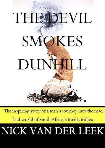 THE DEVIL SMOKES DUNHILL: The (un)inspiring (satirical) story of a mans journey into the mad bad world of South Africas Media Milieu  by  Nick van der Leek
