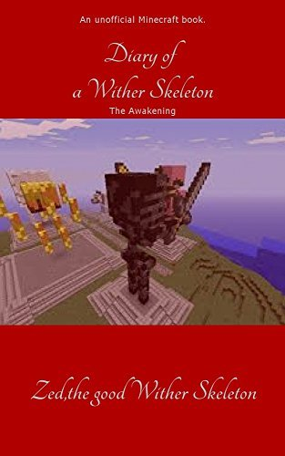 Zed: Diary of a Wither Skeleton Part 1 Awakening: Unofficial Minecraft book. Unofficial Minecraft Adventure  by  Zed Wither Skeleton