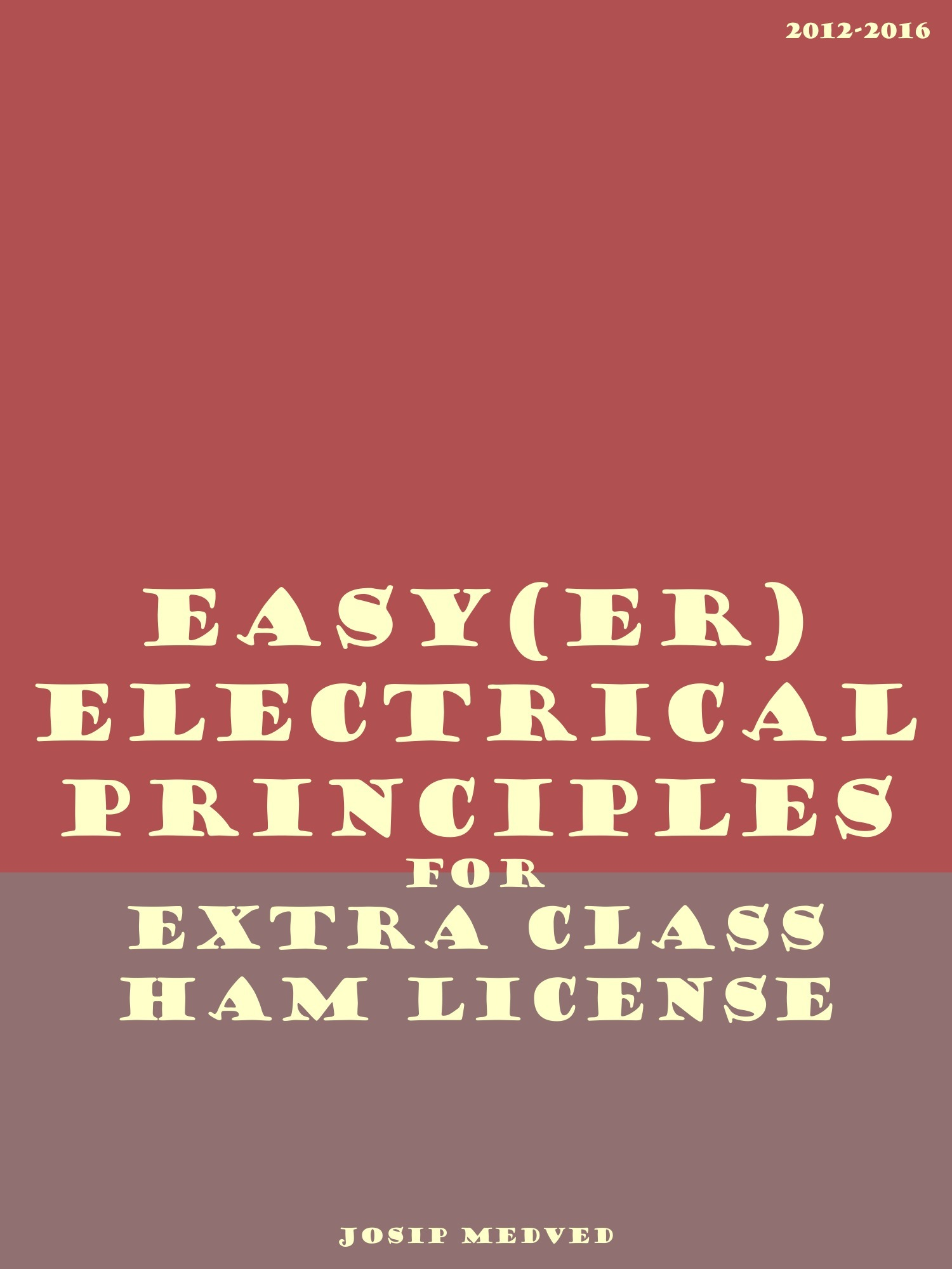 Easy(er) Electrical Principles for Extra Class Ham License Josip Medved