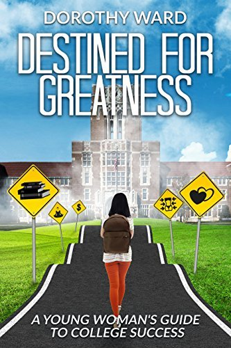 Destined For Greatness: A Young Womans Guide to College Success Dorothy Ward