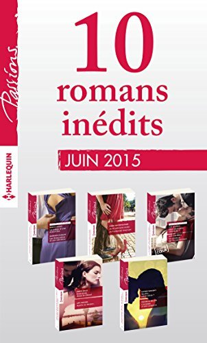 10 romans inédits Passions (nº539 à 543 - juin 2015) : Harlequin collection Passions Collectif
