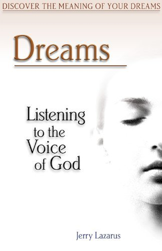 Dreams: Listening to the Voice of God Jerry Lazarus