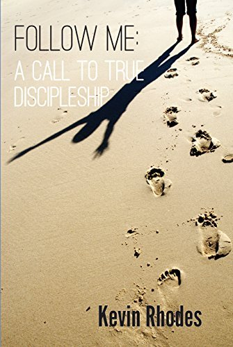 Follow Me: A Call to Authentic Discipleship  by  Kevin Rhodes