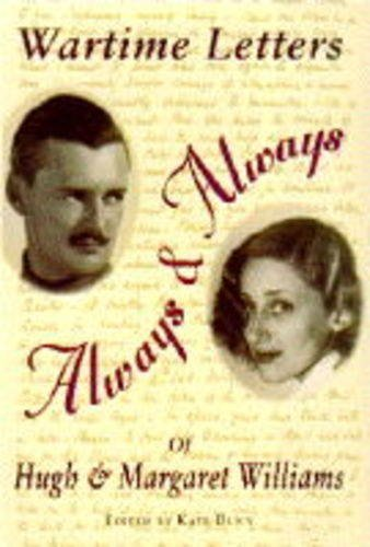 Always and Always: The Wartime Letters of Hugh and Margaret Williams  by  Hugh   Williams