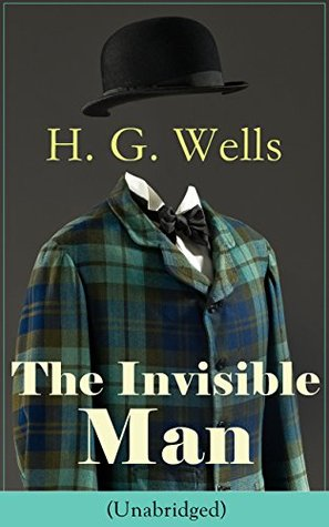 The Invisible Man (Unabridged): A Science Fiction Classic from the English futurist, historian, author of The Time Machine, The Island of Doctor Moreau, ... Men in the Moon, The Outline of History...  by  H.G. Wells