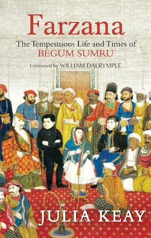 FARZANA: The Tempestuous Life and Times of Begum Sumru Julia Keay
