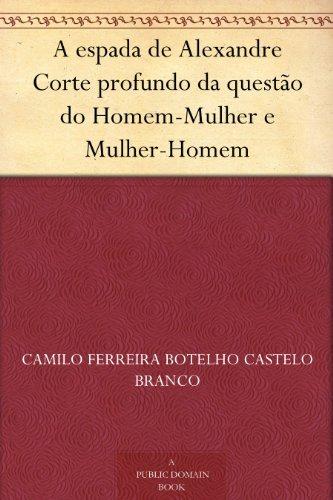 A espada de Alexandre Corte profundo da questão do Homem-Mulher e Mulher-Homem  by  Camilo Ferreira Botelho Castelo Branco