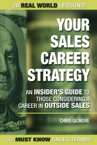 Your Sales Career Strategy: An Insiders Guide to Those Considering a Career in Outside Sales  by  Christopher Gilmore