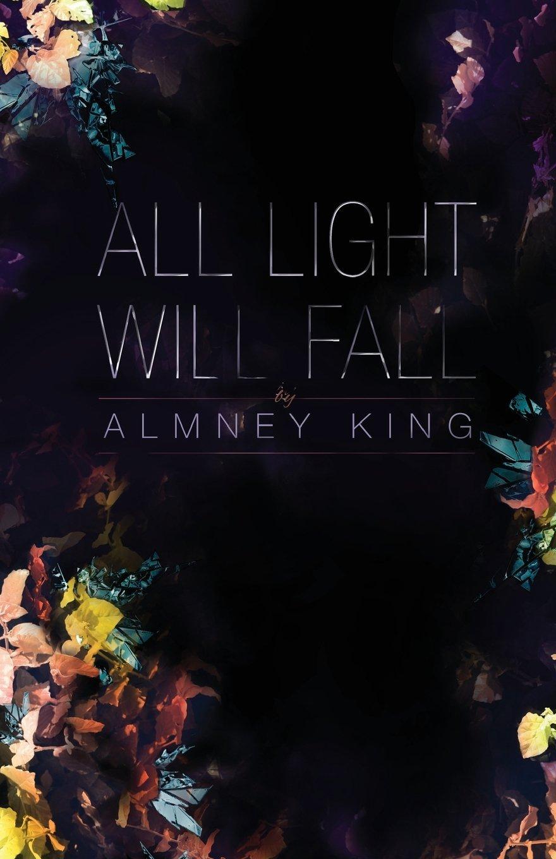 All Light Will Fall Almney King