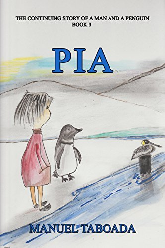 Pia: The continuing story of a man and a penguin. (Cuco the penguin Book 3) Manuel Taboada