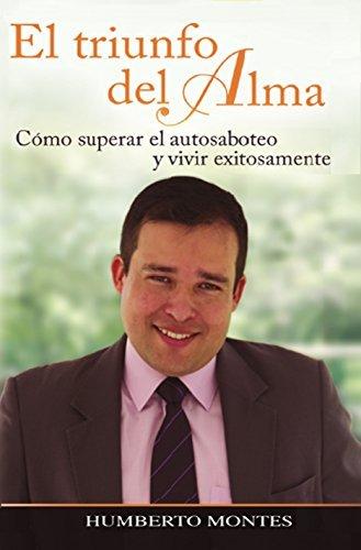 EL TRIUNFO DEL ALMA: Como superar el autosaboteo y vivir exitosamente  by  Humberto Montes