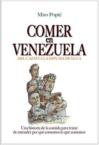 Comer en Venezuela: Del cazavi a la espuma de yuca Miro Popić