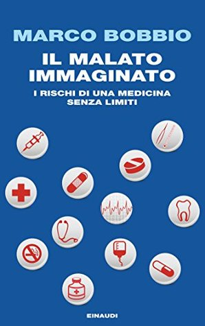 Il malato immaginato: I rischi di una medicina senza limiti  by  Marco Bobbio