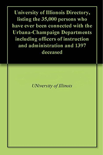 University of Illionois Directory, listing the 35,000 persons who have ever been connected with the Urbana-Champaign Departments including officers of instruction and administration and 1397 deceased University Of Illinois