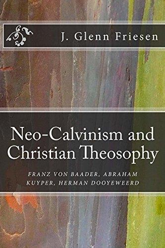 Neo-Calvinism and Christian Theosophy: Franz von Baader, Abraham Kuyper, Herman Dooyeweerd J. Glenn Friesen