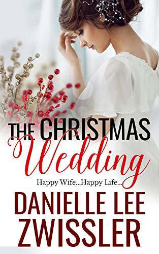 The Christmas Wedding (Holiday Romance Collection Two Book 2) Danielle Lee Zwissler