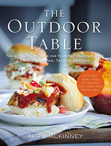 The Outdoor Table: The Ultimate Cookbook for Your Next Backyard BBQ, Front-Porch Meal, Tailgate, or Picnic  by  April McKinney