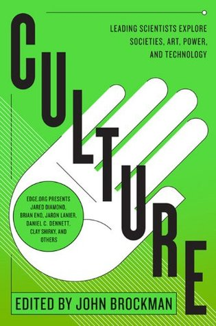 Culture: Leading Scientists Explore Civilizations, Art, Networks, Reputation, and the Online Revolution (Best of Edge Series)  by  John Brockman