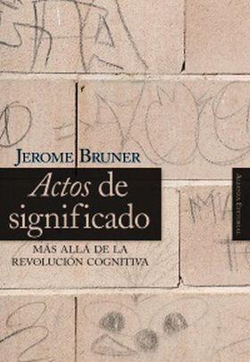 Actos de Significado: Más Allá de la Revolución Cognitiva Jerome S. Bruner
