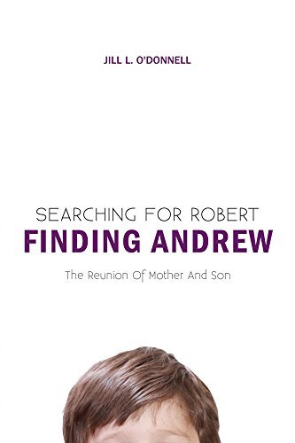 Searching for Robert Finding Andrew: The Reunion Of Mother And Son  by  Jill L. ODonnell