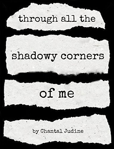 through all the shadowy corners of me Chantal Judine