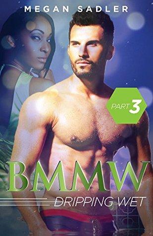 BWWM: Dripping Wet (BWWM Series Part 3 of 4) Megan Sadler