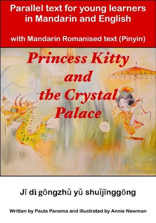 Princess Kitty and the Crystal Palace Parallel Text for young learners of Mandarin and English Paula Panama