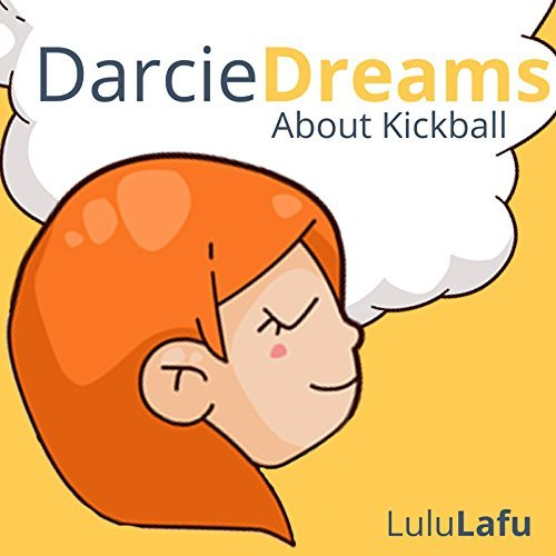 Darcie Dreams About Kickball: A Fun Picture Book For Children 1 - 6  by  Lulu Lafu