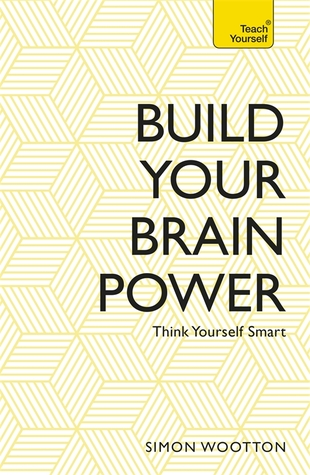 Build Your Brain Power: The Art of Smart Thinking Simon Wootton