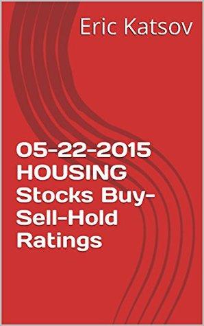 05-22-2015 HOUSING Stocks Buy-Sell-Hold Ratings  by  Eric Katsov