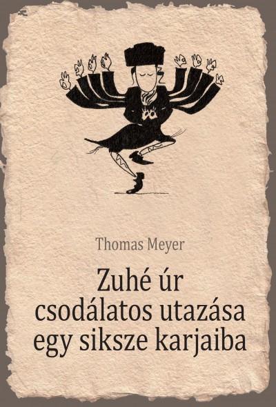 Zuhé úr csodálatos utazása egy siksze karjaiba  by  Thomas   Meyer