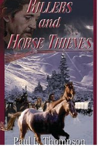 Killers and Horse Thieves (Old West Novels Book 7) Paul L. Thompson