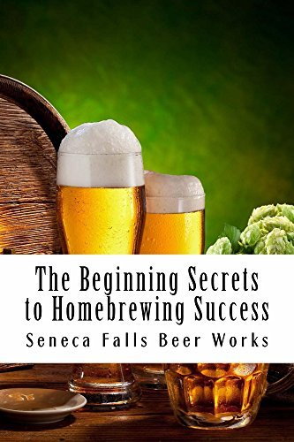 The Beginning Secrets to Homebrewing Success  by  Seneca Falls Beer Works