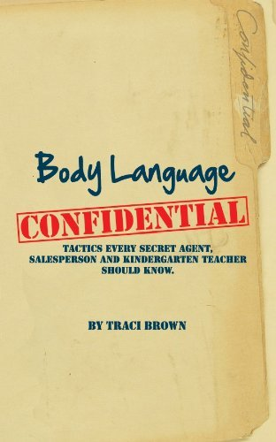 Body Language Confidential: Tactics Every Secret Agent and Salesperson Should Know Inc Traci Brown