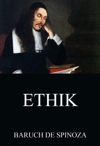 Ethik: Vollständige Ausgabe Baruch De Spinoza