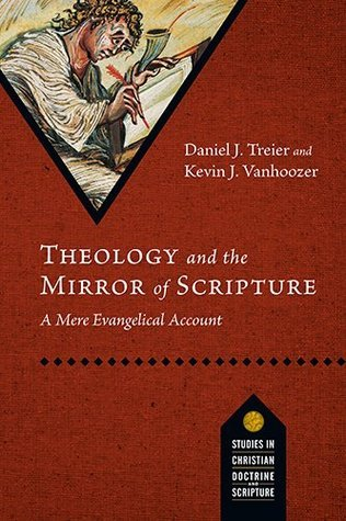 Theology and the Mirror of Scripture: A Mere Evangelical Account Daniel J. Treier