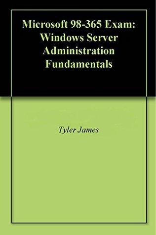 Microsoft 98-365 Exam: Windows Server Administration Fundamentals  by  Tyler James