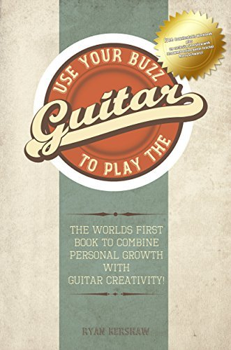 Use Your Buzz to Play the Guitar: The Worlds First Book to Combine Personal Growth with Guitar Creativity  by  Ryan Kershaw