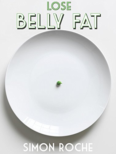 Lose Belly Fat: Secrets to Losing Fat Without Eating Less: Natural and Effective Ways to Lose Belly Fat  by  Simon Roche