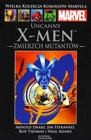 Uncanny X-Men: Zmierzch mutantów (Wielka Kolekcja Komiksów Marvela, #65)  by  Arnold Drake