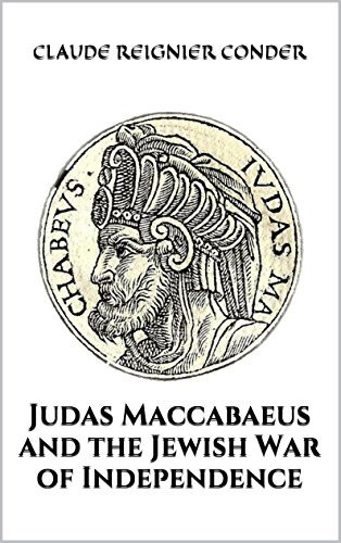 Judas Maccabaeus and the Jewish War of Independence  by  Claude Reignier Conder