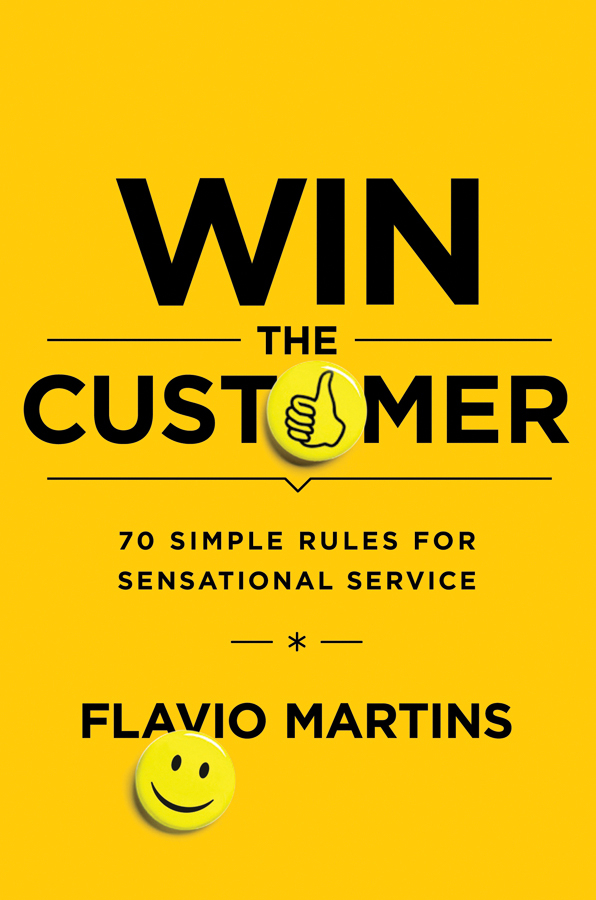 Win the Customer: 70 Simple Rules for Sensational Service Flavio Martins