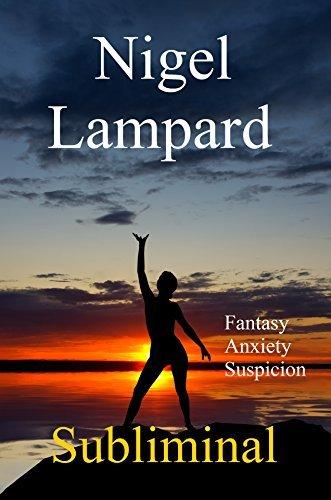 Subliminal: Fantasy, Anxiety, Suspicion  by  Nigel Lampard