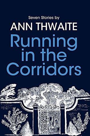 Running in the Corridors: Seven Stories Ann Thwaite by Ann Thwaite